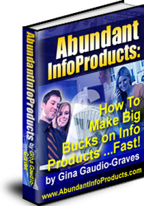 Abundant Info Products: How to Make Big Bucks on Info Products… FAST!